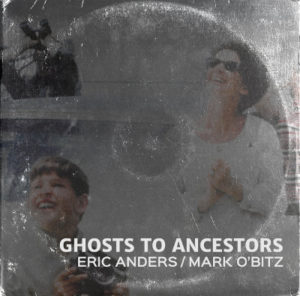 Eric Anders/Mark O'Bitz - Ghosts To Ancestors