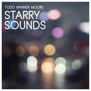 Todd Warner Moore - Starry Sounds