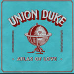 Union Duke - Atlas of Love