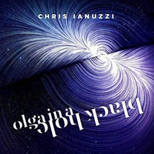 Chris Ianuzzi - Olga in a Black Hole