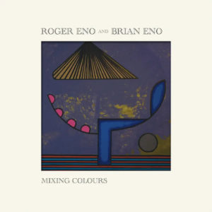 Brian and Roger Eno - Mixing Colours