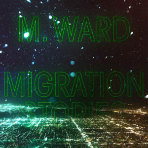 M.Ward - Migration Stories