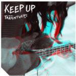 The Tarantulips - Keep Up