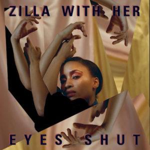 Zilla With Her Eyes Shut - Debut Album