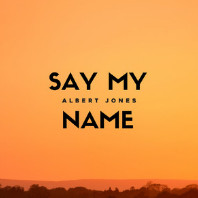 Albert Jones - Say My Name