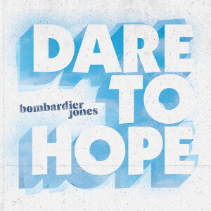 Bombardier Jones - Dare To Hope