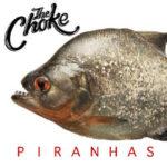 The Choke - Piranhas