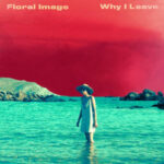 Floral Image - Why I Leave