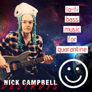 Nick Campbell Destroys - Lo-Fi Bass Music For Quarantine