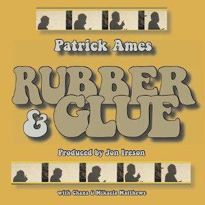 Patrick Ames - Rubber & Glue