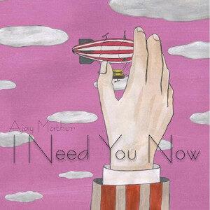 Ajay Mathur - I Need You Now