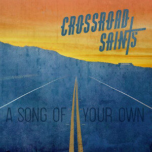 Cross Road Saints - A Song of Your Own